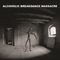 ALCOHOLIC BREAKDANCE MASSACRE
