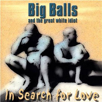 BIG BALLS & THE GREAT WHITE IDIOT