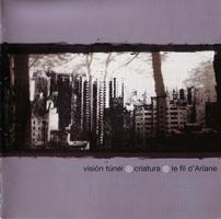 VISION TUNEL / CRIATURA / LE FIL D´AR IANE